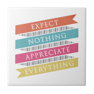 Expect Nothing Appreciate Everything Tile