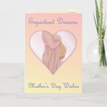 Expectant Dreams - Mother's Day Mom to Be Card