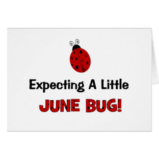 Expecting A Little June Bug Maternity Greeting Card