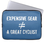 Expensive Gear Does Not Equal A Great Cyclist. Laptop Sleeve
