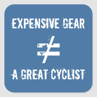 Expensive Gear Does Not Equal A Great Cyclist. Square Sticker