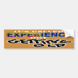 experience not getting old bumpersticker car bumper sticker