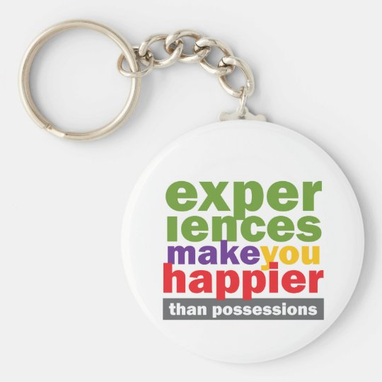 Experiences Make You Happier Than Possessions Keychain