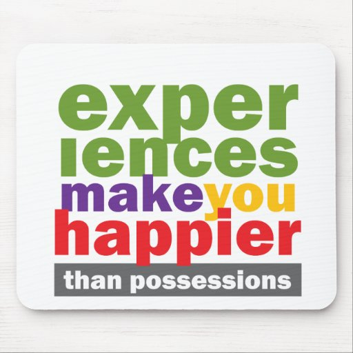 Experiences Make You Happier Than Possessions Mouse Pad
