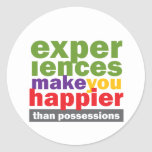 Experiences Make You Happier Than Possessions Round Sticker