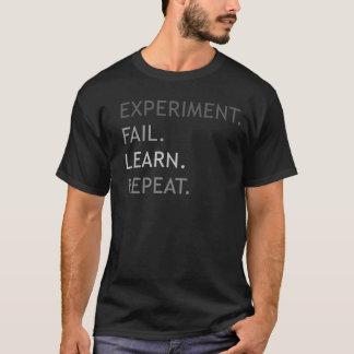 Experiment, fail, learn, repeat. T-Shirt