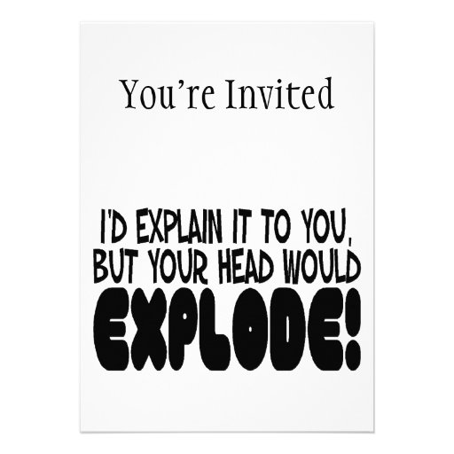 Explanation Would Make Head Explode Personalized Announcement