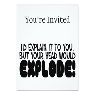 Explanation Would Make Head Explode 5x7 Paper Invitation Card