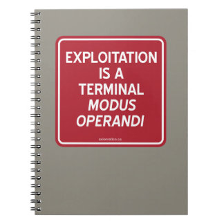 EXPLOITATION IS A TERMINAL MODUS OPERANDI NOTEBOOK