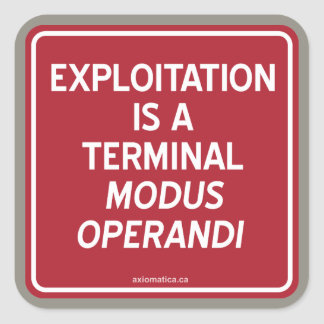 EXPLOITATION IS A TERMINAL MODUS OPERANDI SQUARE STICKER
