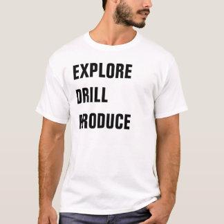 EXPLORE DRILL PRODUCE T-Shirt