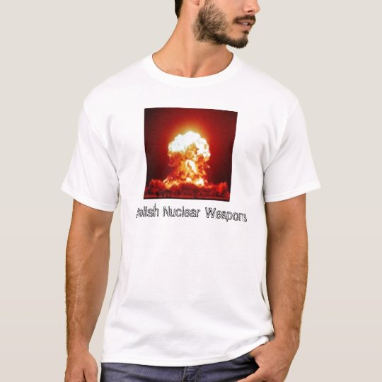 explosion, Abolish Nuclear Weapons T-Shirt