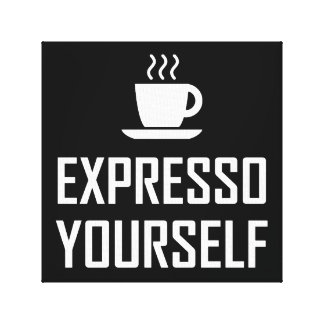 Express Yourself Espresso Coffee Drinker Canvas Print