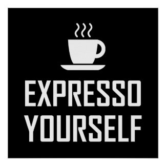 Express Yourself Espresso Coffee Drinker Poster
