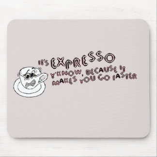 Expresso Makes You Faster Mouse Pad