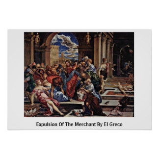 Expulsion Of The Merchant By El Greco Poster