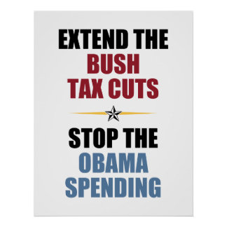 Extend The Bush Tax Cuts Posters