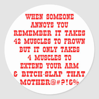 Extend Your Arm & Bitch-Slap That Mother Classic Round Sticker