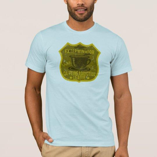 Exterminator Caffeine Addiction League T-Shirt