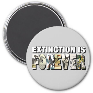 Extinction Is Forever 3 Inch Round Magnet