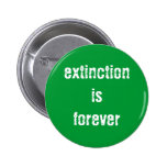 """""""Extinction is Forever"""" Button"""