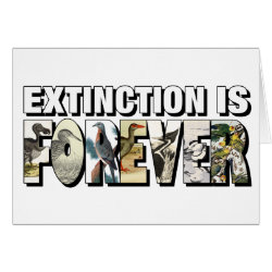 Greeting Card with Extinction Is Forever design