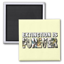 Extinction Is Forever Square Magnet