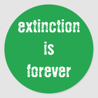 """Extinction is Forever"" Sticker"