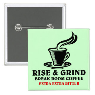 Extra Bitter Coffee for Disgruntled Employees Button