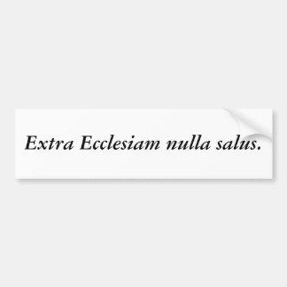 Extra Ecclesiam nulla salus. Bumper Stickers
