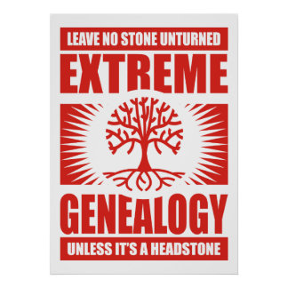 Extreme Genealogy - No Stone Unturned Posters