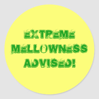 Extreme Mellowness Advised! Classic Round Sticker