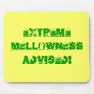 Extreme Mellowness Advised! Mouse Pad