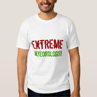 Extreme Meterologist, storm, chaser, tornado, shir T-Shirt