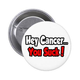 ¡Ey cáncer… que usted chupa! Pin Redondo De 2 Pulgadas