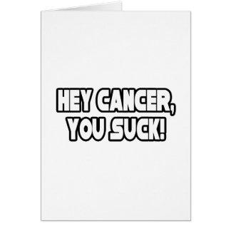 Ey cáncer, usted chupa felicitacion