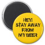 ¡Ey! Estancia lejos de mi cerveza Imán Redondo 5 Cm