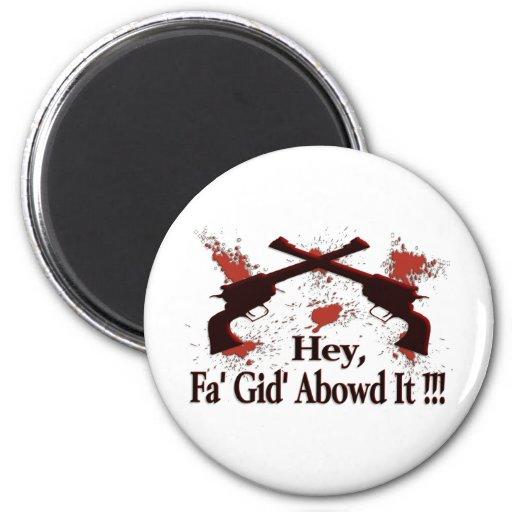 ¡Ey, Fa Gid Abowd él!!! Imán De Frigorífico