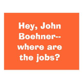 Ey, Juan Boehner--¿dónde están los trabajos? Tarjeta Postal