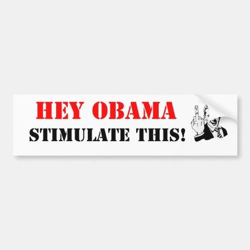 ¡Ey Obama estimula esto! Pegatina De Parachoque