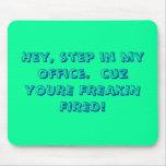 Ey, paso en mi oficina.  ¡cuz USTED ES FREAKIN ENC Tapete De Ratones