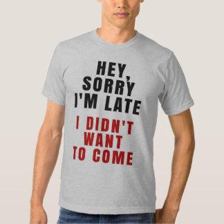 Ey, triste soy atrasado yo no quise venir camiseta playeras