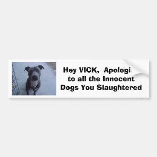 Ey VICK, se disculpan a todos los perros usted sla Pegatina Para Auto