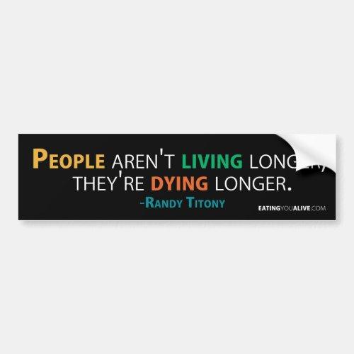 EYA _ Dying longer bumper sticker