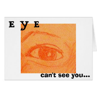 eye, can't see you..., E Y E Card