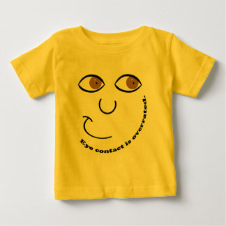 Eye Contact is Overrated Infant T-Shirts