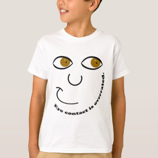 Eye Contact is Overrated Kids' Shirts