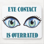 Eye Contact Is Overrated Mouse Pad