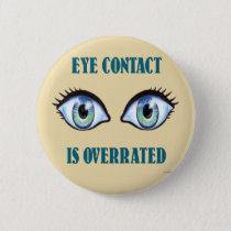 Eye Contact Is Overrated Pinback Button