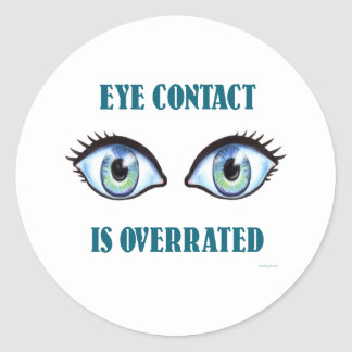 Eye Contact Is Overrated Classic Round Sticker